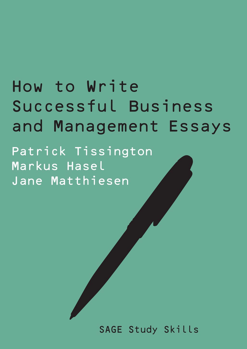 How to Write Successful Business and Management Essays By: Jane Matthiesen,Markus Hasel,Patrick Tissington