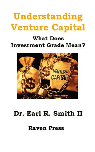 Understanding Venture Capital By: Dr. Earl R Smith II