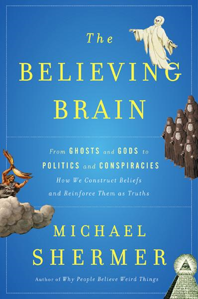 The Believing Brain By: Michael Shermer