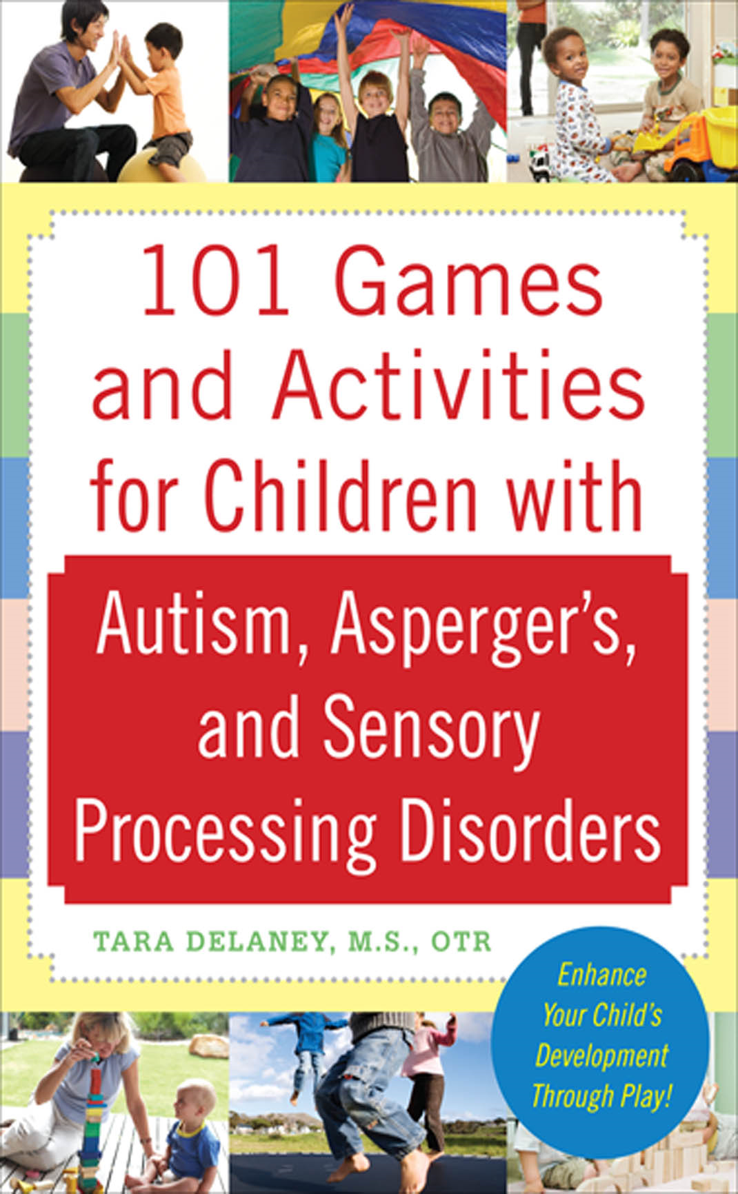 101 Games and Activities for Children With Autism, Asperger's and Sensory Processing Disorders By: Tara Delaney