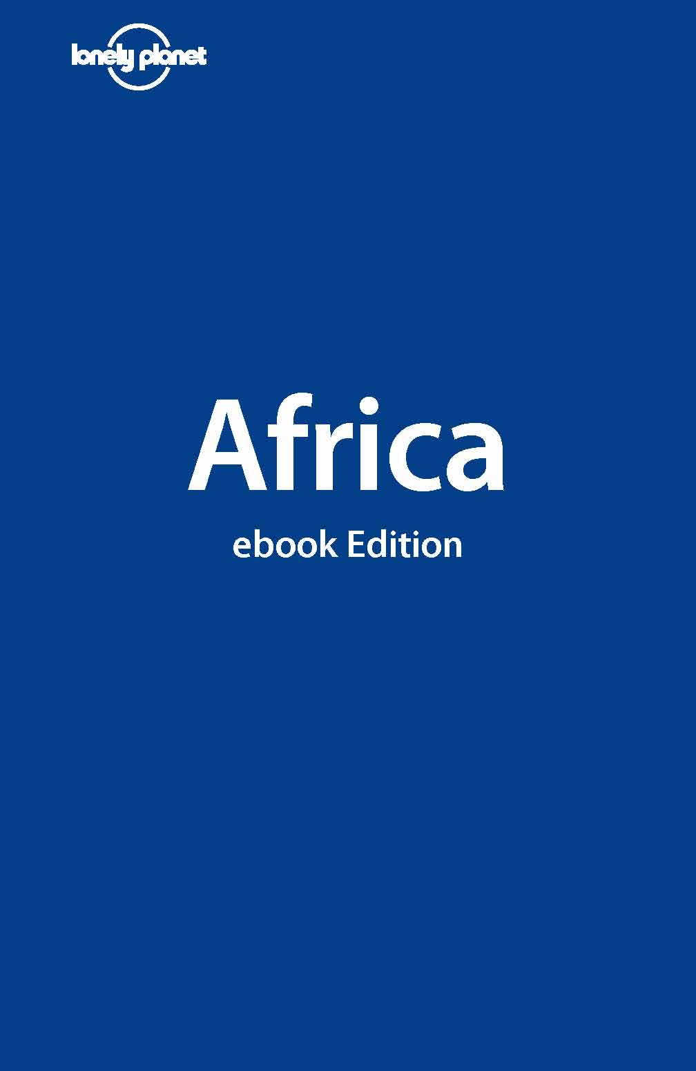 Lonely Planet Africa By: Anthony Ham,Jean-Bernard Carillet,Kate Thomas,Katharina Lobeck Kane,Lonely Planet,Mary Fitzpatrick,Matthew D Firestone,Paul Clammer,Stuart Butler,Tim Bewer
