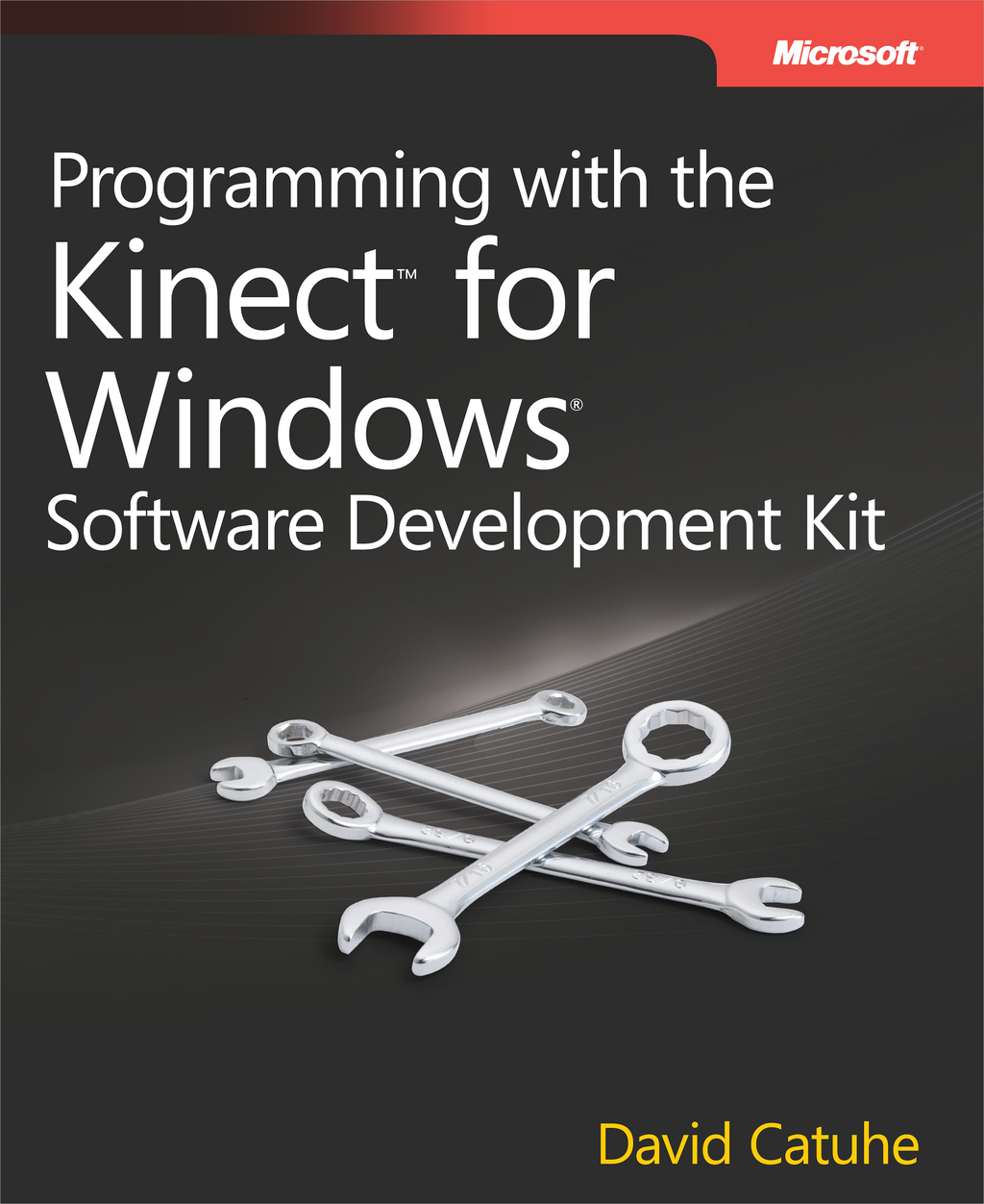 Programming with the Kinect for Windows Software Development Kit By: David Catuhe