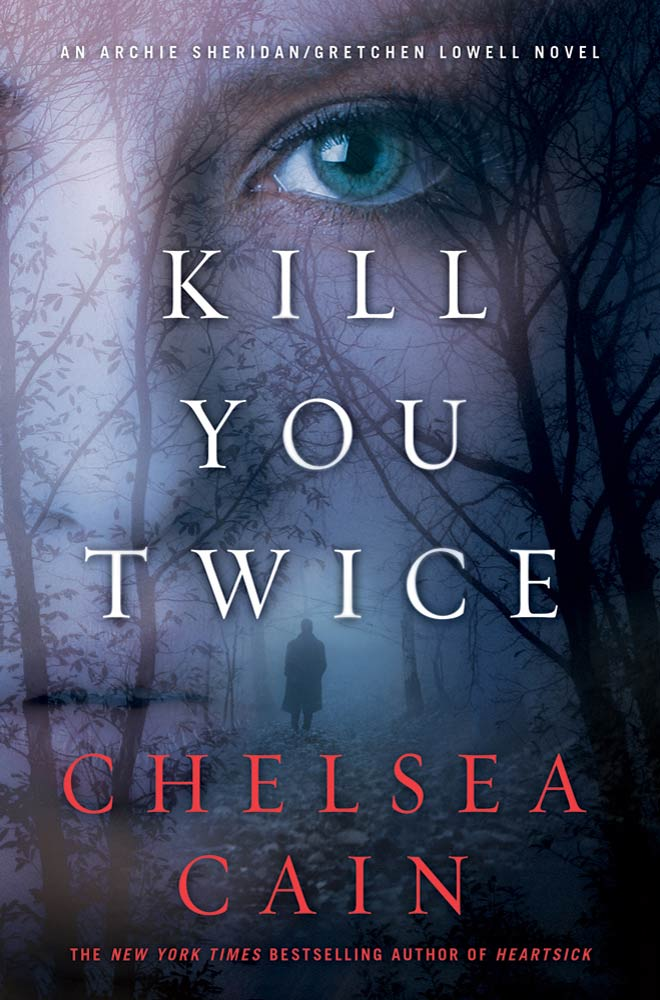 Kill You Twice By: Chelsea Cain