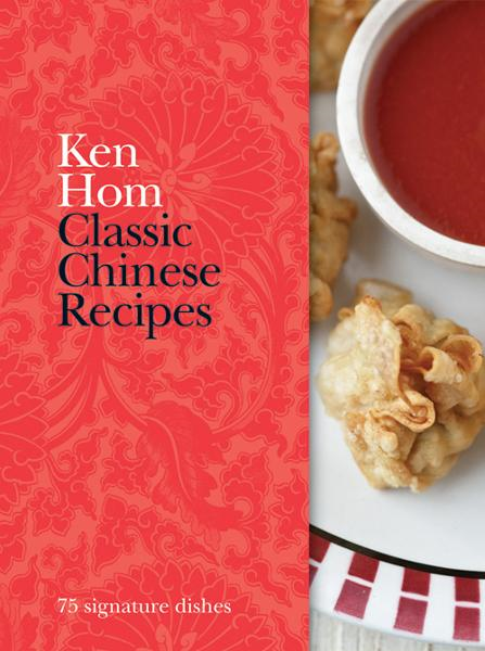 Classic Chinese Recipes 75 signature dishes