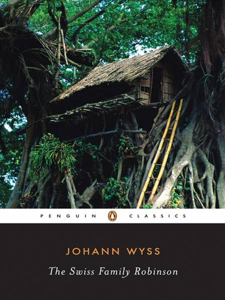 The Swiss Family Robinson By: Johann Wyss
