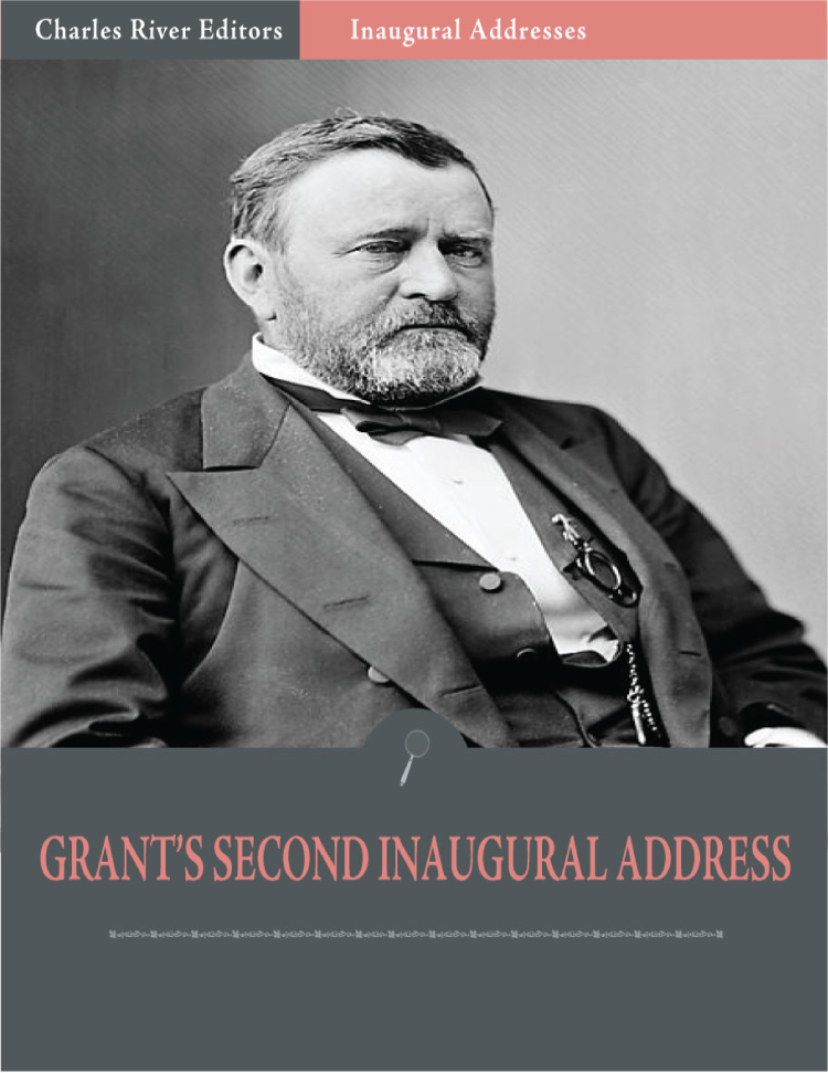 Inaugural Addresses: President Ulysses S. Grants Second Inaugural Address (Illustrated)