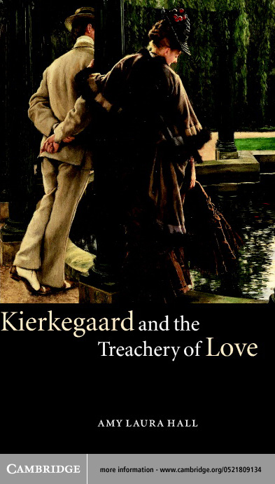 Kierkegaard and the Treachery of Love By: Hall, Amy Laura