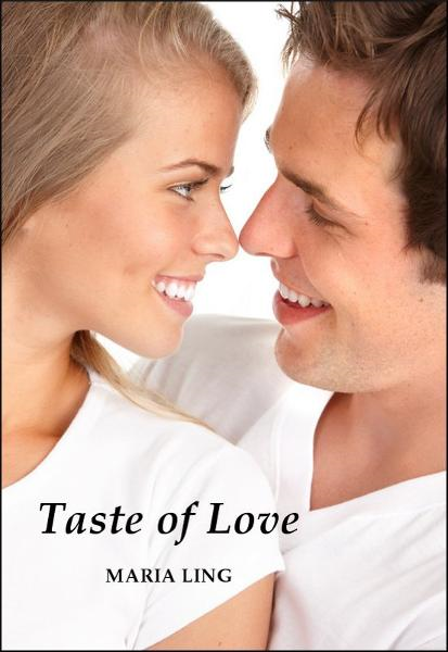 Taste of Love By: Maria Ling