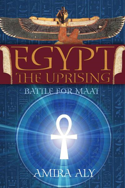 Egypt: The Uprising (The Battle for Maat, Book 1) By: Amira Aly