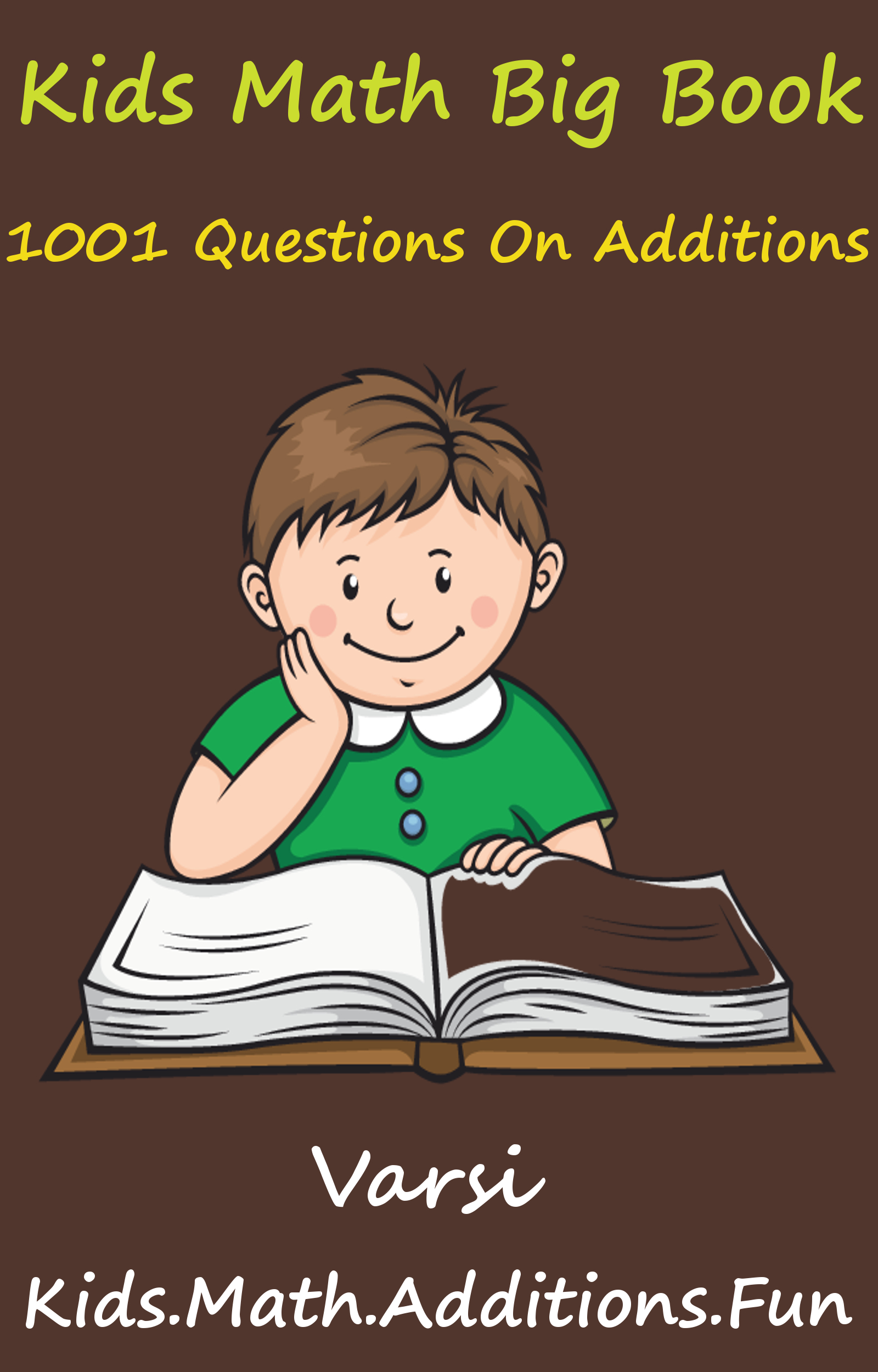 Kids Math Big Book: 1001 Questions On Additions By: Varsi