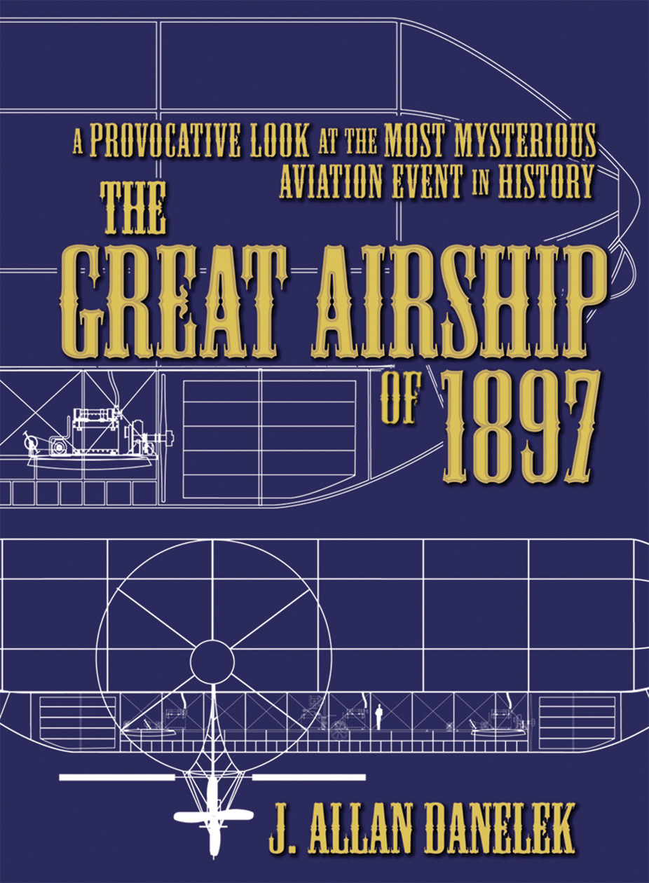 The Great Airship of 1897: A Provocative Look at the Most Mysterious Aviation Event in History By: Danelek J. Allan