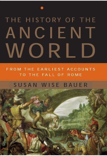 The History of the Ancient World: From the Earliest Accounts to the Fall of Rome By: Susan Wise Bauer