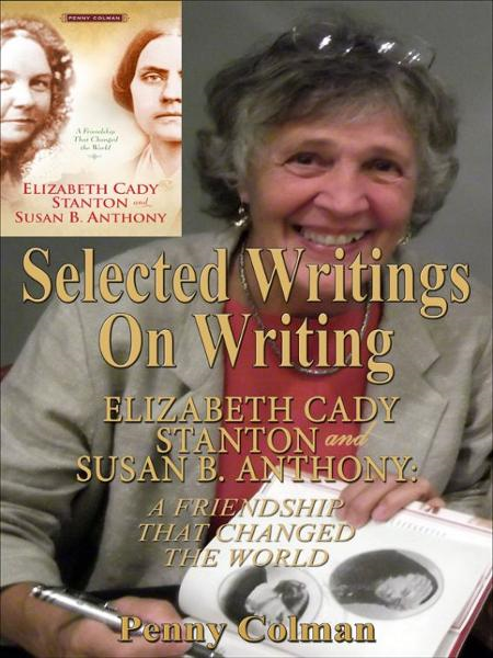 Selected Writings on Writing Elizabeth Cady Stanton and Susan B. Anthony: A Friendship That Changed the World