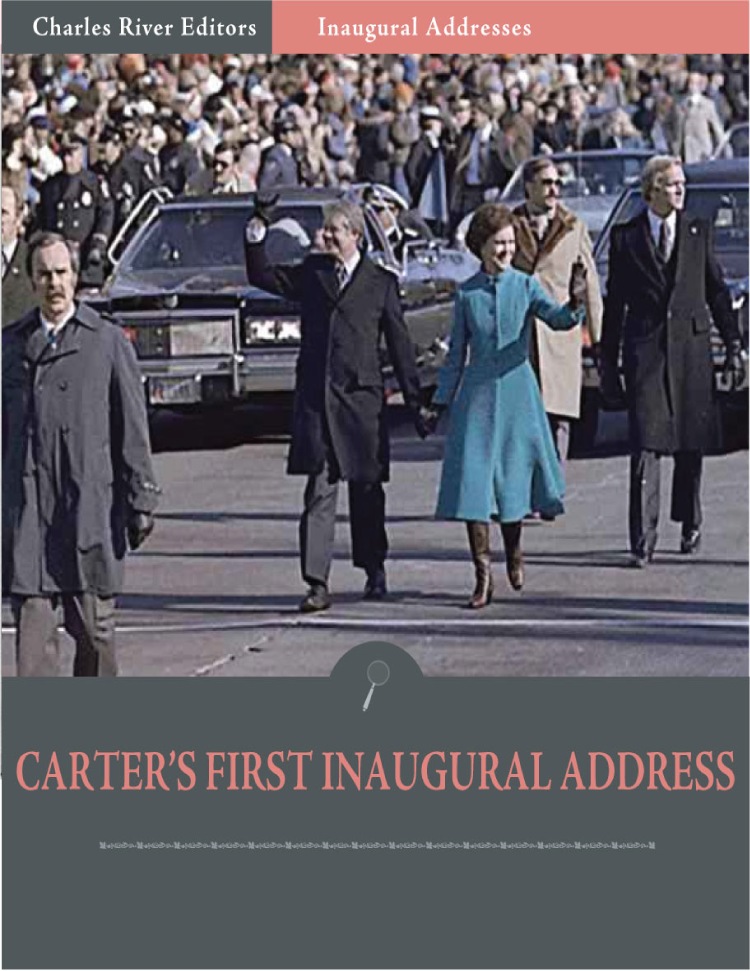 Inaugural Addresses: President Jimmy Carters First Inaugural Address (Illustrated)