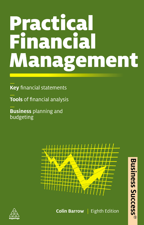 Practical Financial Management: A Guide to Budgets, Balance Sheets and Business Finance By: Colin Barrow