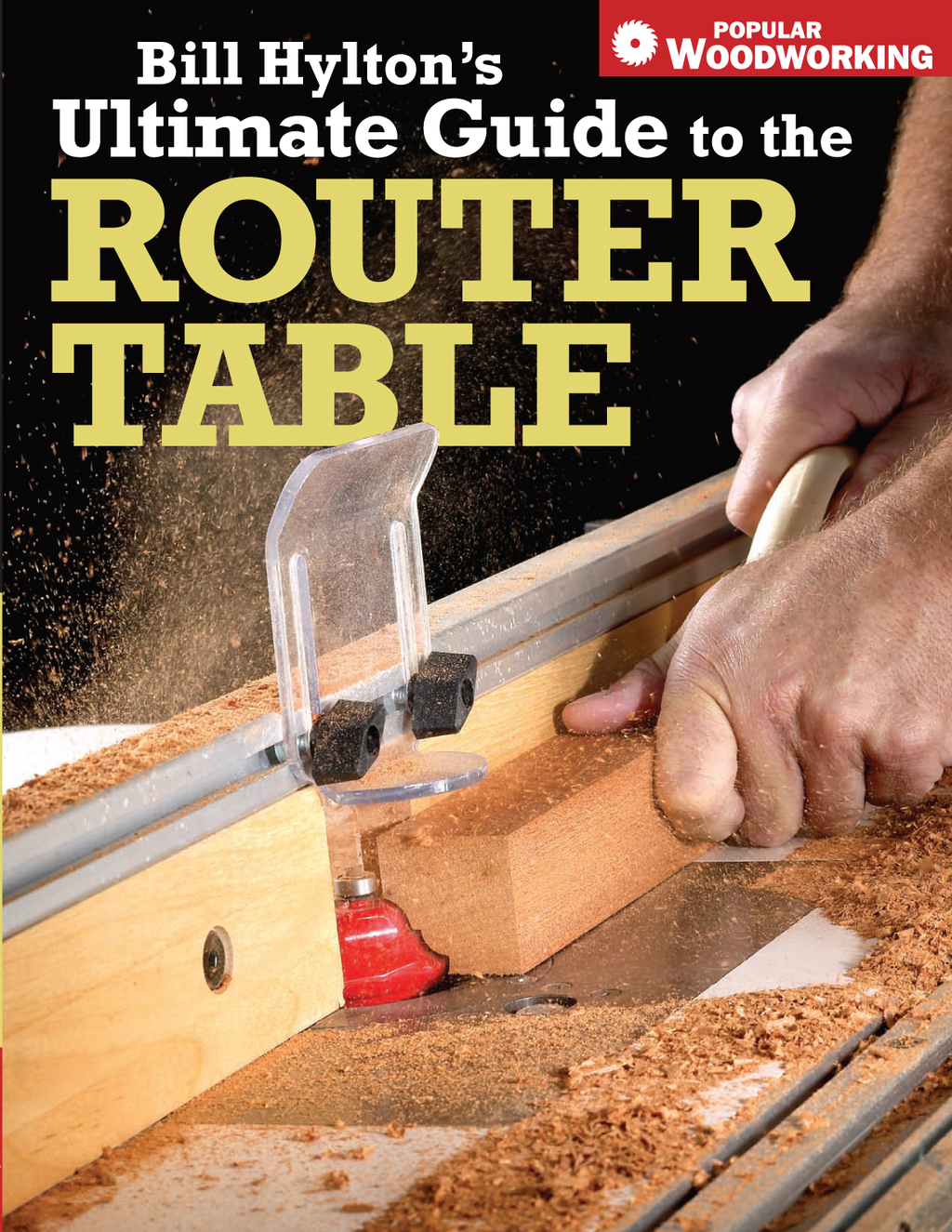 Bill Hylton's Ultimate Guide to the Router Table By: Bill Hylton