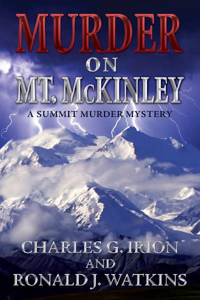 Murder On Mt. McKinley By: Charles G. Irion,Ronald J. Watkins