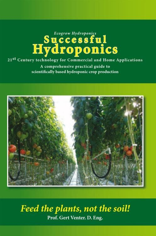 Successful Hydroponics By: Prof. Gert Venter. D. Eng.