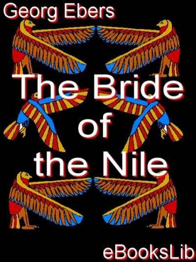 The Bride of the Nile By: Georg Ebers