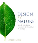 Design by Nature: Using Universal Forms and Principles in Design By: Maggie Macnab