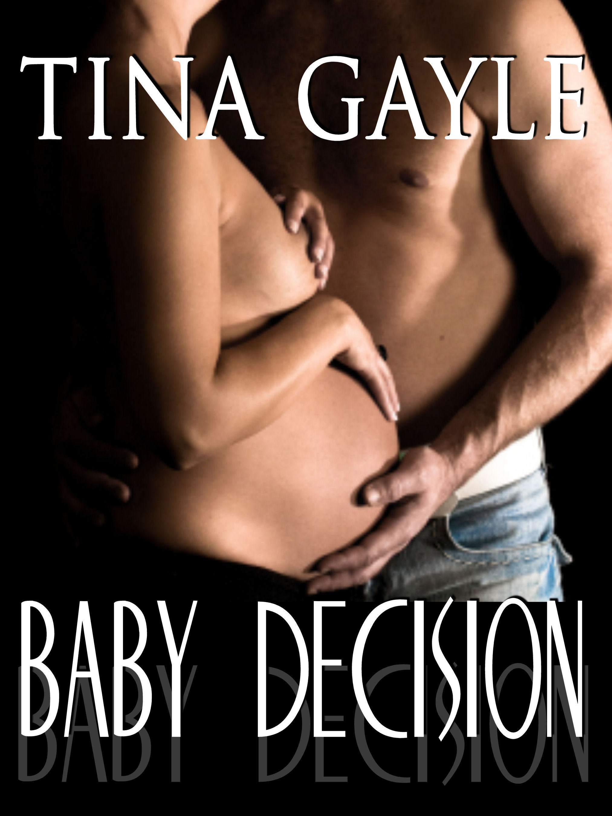 Baby Decision By: Tina Gayle