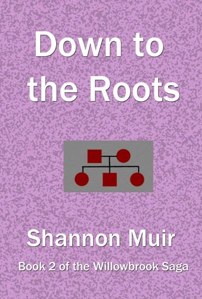 Down to the Roots (Willowbrook Saga Book 2)