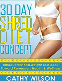 30 Day Shred Diet Concept: Introductory Fast Weight Loss Diet Book Toward Permanent Health & Wellness