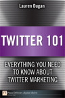 Twitter 101: Everything You Need to Know about Twitter Marketing By: Lauren Dugan