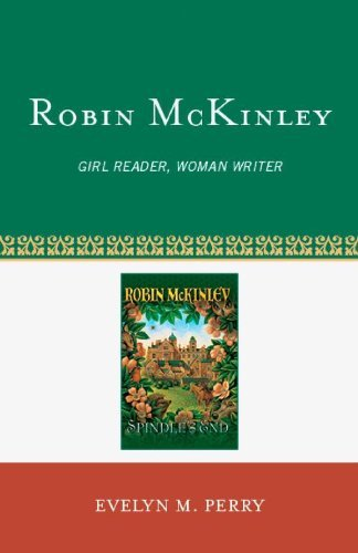 Robin McKinley: Girl Reader, Woman Writer By: Evelyn M. Perry
