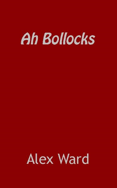 Ah Bollocks By: Alex Ward