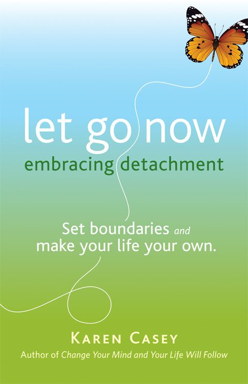 Let Go Now: Embracing Detachment By: Karen Casey