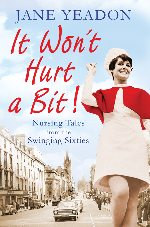 It Won't Hurt a Bit By: Jane Yeadon