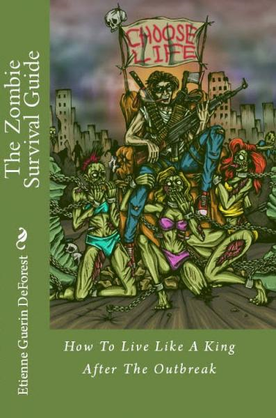 The Zombie Survival Guide:How To Live Like A King After The Outbreak