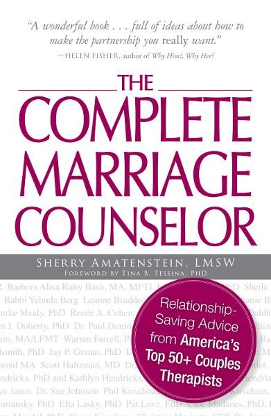 The Complete Marriage Counselor: Relationship-saving Advice from America's Top 50+ Couples Therapists By: Sherry Amatenstein,Tina B. Tessina