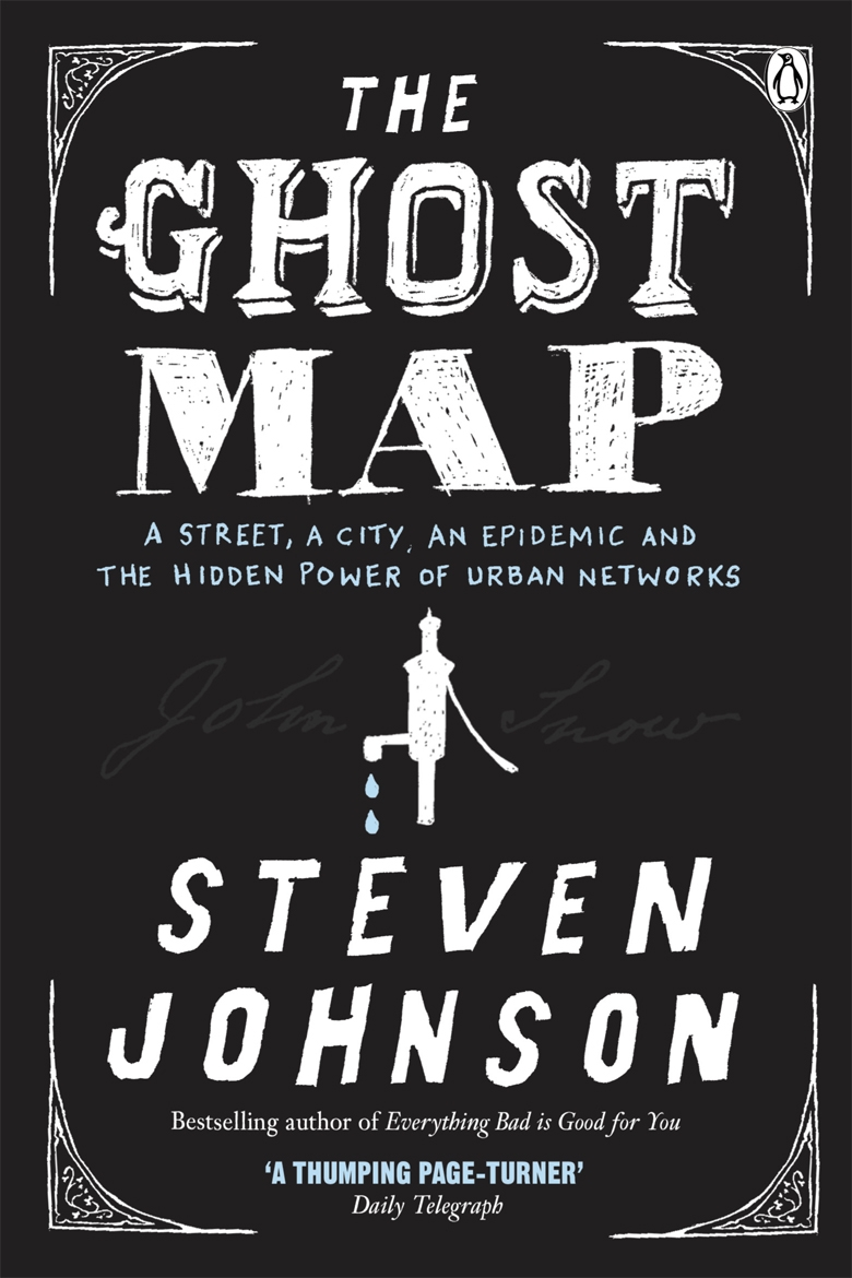 The Ghost Map A Street,  an Epidemic and the Hidden Power of Urban Networks.