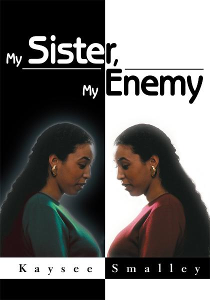 My Sister, My Enemy By: Kaysee Smalley