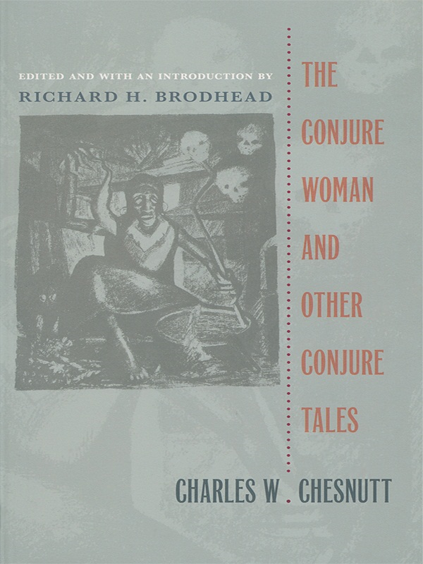 an analysis of the conjure woman by charles chesnutt The conjure woman, the first collection of stories by charles w chesnutt the  seven stories began appearing in magazines in 1887 and were first collected in a .