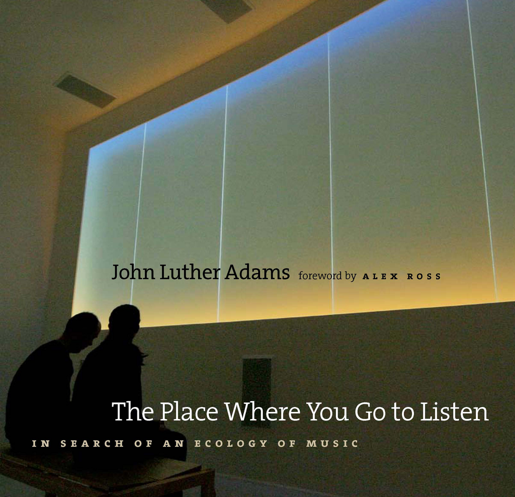 The Place Where You Go to Listen By: Alex Ross,John Luther Adams