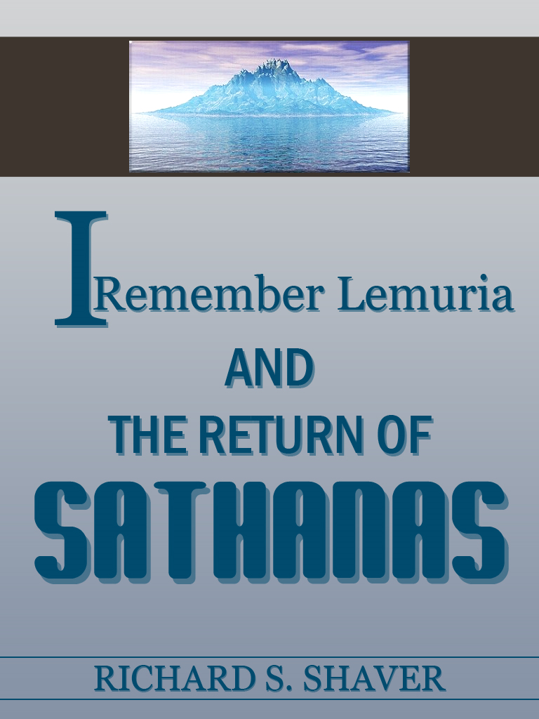 I Remember Lemuria and The return of Sathanas By: Richard S. Shaver