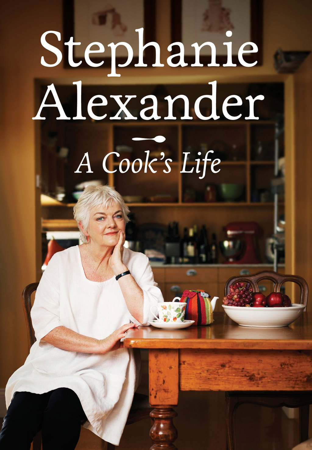 A Cook's Life By: Stephanie Alexander