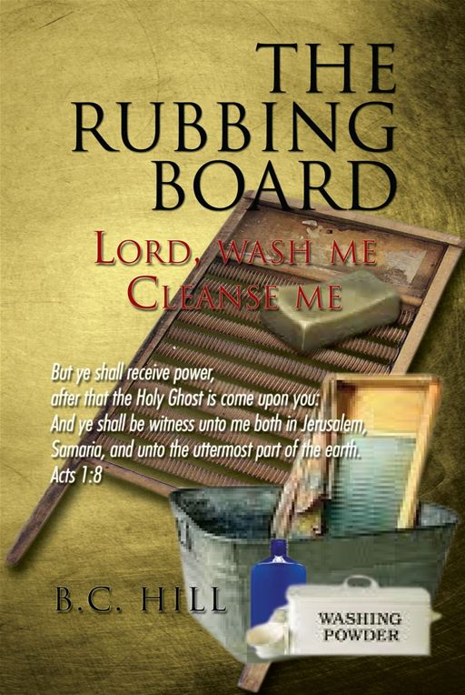 THE RUBBING BOARD By: B.C. Hill