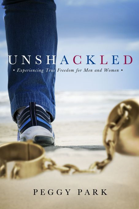 Unshackled: Experiencing True Freedom for Men and Women