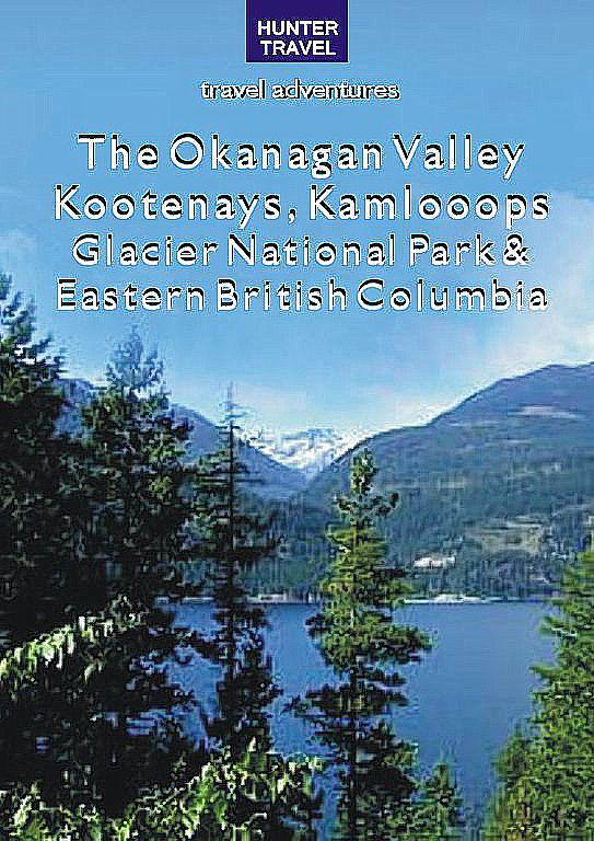 The Okanagan Valley, Kootenays, Kamloops, Glacier National Park & Eastern British Columbia By: Ed Readicker-Henderson