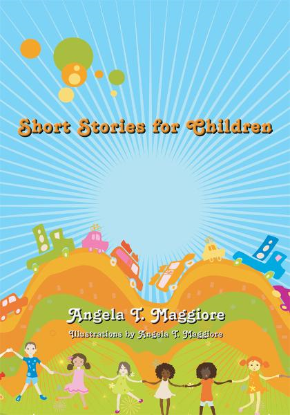 Short Stories for Children By: Angela T. Maggiore