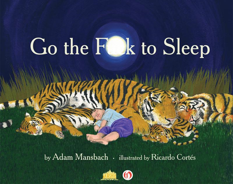 Go the F**k to Sleep By:  Ricardo Cortes,Adam Mansbach