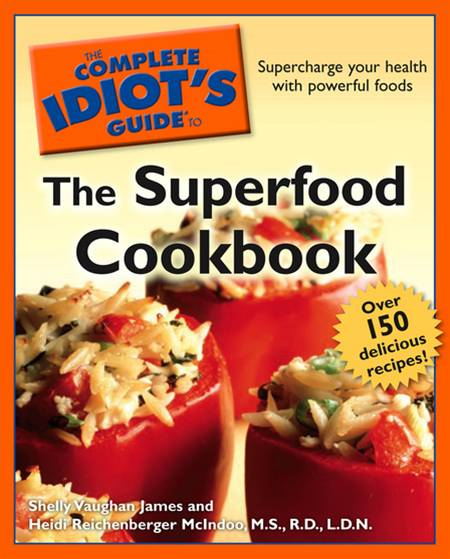 The Complete Idiot's Guide to the Superfood Cookbook By: Heidi Reichenberger McIndoo, M.S., R.D., L.D.N.,Shelly Vaughan James