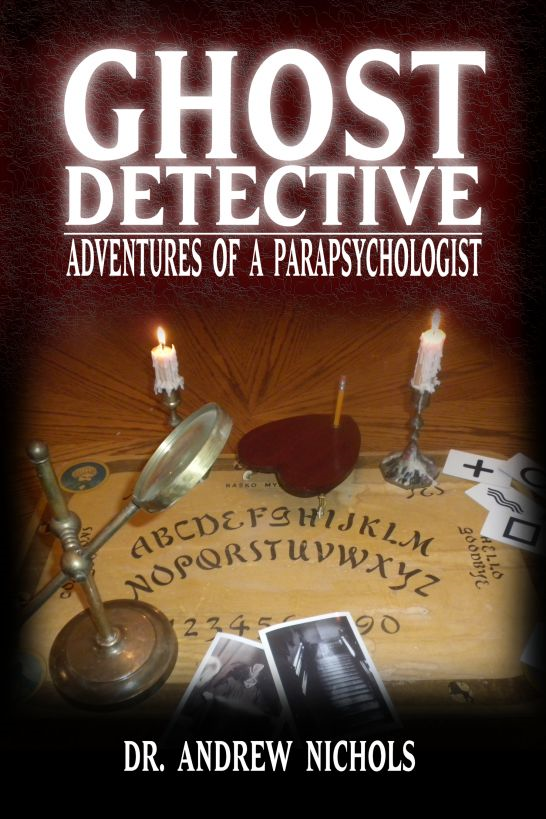 Ghost Detective: Adventures of a Parapsychologist By: Andrew Nichols