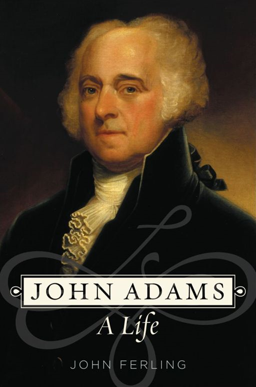 John Adams:A Life  By: John Ferling