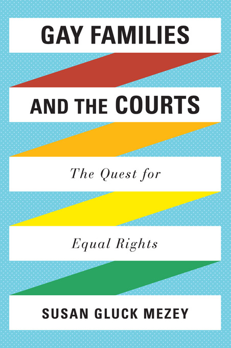 Gay Families and the Courts: The Quest for Equal Rights