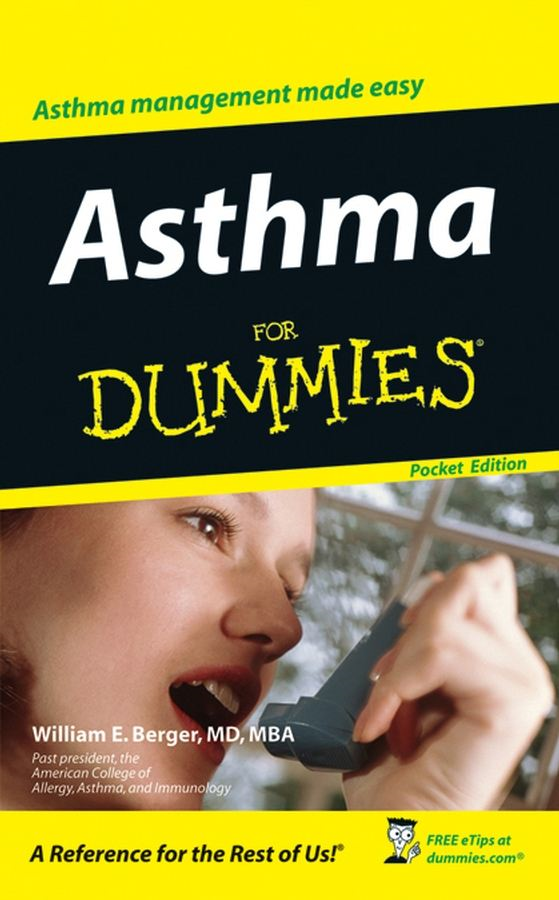 Asthma For Dummies®, Pocket Edition By: William E. Berger, MD, MBA